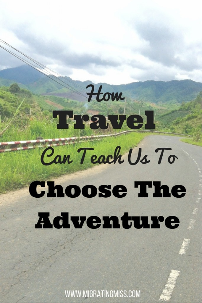 How Travel Can Teach Us To Choose The Adventure
